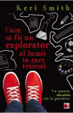 Cum sa fii un bun explorator al lumii in care traiesti - Keri Smith, Keri Smith