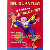 Dr. Quantum si carticica marilor idei - Fred Alan Wolf