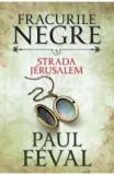 Fracurile Negre Vol. 3: Strada Jerusalem - Paul Feval