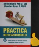 Practica merchandisingului Spatiul de vanzari Oferta de produse Dominique Mouton