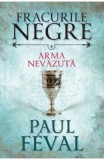 Fracurile Negre Vol. 4: Arma nevazuta - Paul Feval, Paul Feval