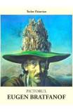 Pictorul Eugen Bratfanof - Tudor Octavian
