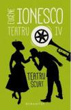 Teatru IV: Teatru scurt - Eugene Ionesco