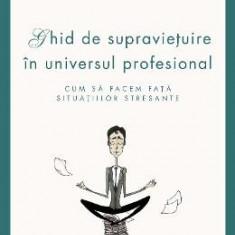 Ghid De Supravietuire In Universul Profesional - Jacques Salome