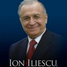 Ion Iliescu, om si lider - Biografie