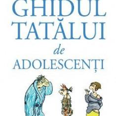 Ghidul tatalui de adolescenti - Pierre Antilogus, Jean-Louis Festjens - Carte Ghidul mamei