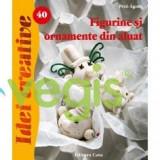Idei Creative 40 - Figurine Si Ornamente Din Aluat- Peto Agnes