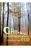 Ghid de aplicare a bunelor practice agricole in silvicultura ECO - Cristina Oancea