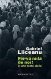 Fie-va mila de noi! Si alte texte civile - Gabriel Liiceanu, Gabriel Liiceanu