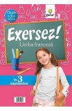Exersez! Limba franceza - Clasele a 3-a si a 4-a, Liliana Dontu