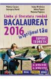 BAC 2016 Limba si literatura romana - Monica Cazacu, Ioana Hristescu