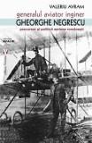 Generalul aviator inginer Gheorghe Negrescu - Valeriu Avram