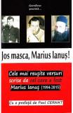 Jos masca, Marius Ianus!