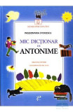 Mic dictionar de antonime. Gramatica si poezii - Passionaria Stoicescu
