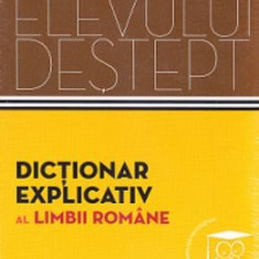 Dictionarul elevului destept: Dictionar explicativ al limbii romane - Manual scolar