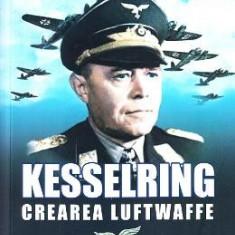 Kesselring, crearea Luftwaffe - Kenneth Macksey