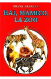 Hai, mamico, la Zoo - Eu sunt mic, dar vreau sa stiu - Silvia Ursache, Silvia Ursache