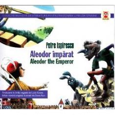 Aleodor Imparat. Aleodor The Emperor - Petre Ispirescu - Carte educativa
