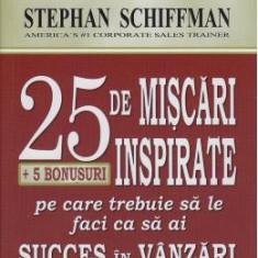25.De Miscari Inspirate Pe Care Trebuie Sa Le Faci Ca Sa Ai Succes In Vanzari - Stephan Schiffman - Carte afaceri
