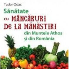 Sanatate cu mancaruri de la manastiri din Muntele Athos si din Romania - Tudor Osiac - Carte Retete culinare internationale
