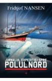 Jurnalul Expeditiei Spre Polul Nord Vol.1 - Fridjof Nansen, Fridtjof Nansen