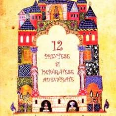 12 printese si imparatese adevarate + CD - Florina Jinga, Angela Hanc, Andrei Rosetti