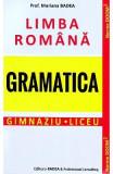 Limba romana. Gramatica. Gimnaziu. Liceu - Mariana Badea