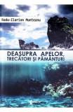 Deasupra apelor, trecatori si pamanturi - Radu-Ilarion Munteanu