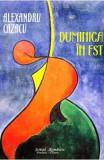 Duminica in Est - Alexandru Cazacu