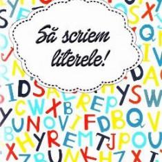 Sa scriem literele! Caiet de scriere pentru Limba Romana - Manual scolar