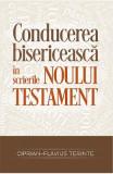 Conducerea bisericeasca in scrierile Noului Testament - Ciprian-Flavius Terinte