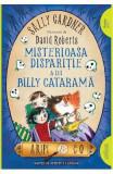 Misterioasa disparitie a lui Billy Catarama (Aripi si Co. Vol. 3) - Sally Gardner, David Roberts