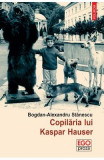 Copilaria lui Kaspar Hauser - Bogdan-Alexandru Stanescu