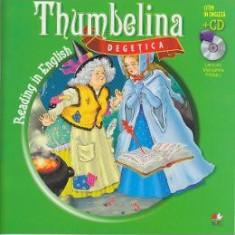 Degetica. Thumbelina. Reading in english + Cd .lectura: Margareta Paslaru - Carte educativa