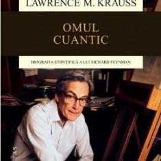 Omul Cuantic. Biografia Stiintifica A Lui Richard Feynman Ed.2015 - Lawrence M. Krauss