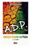 A.D.P. sau Agentia dusilor cu pluta - Dumitru Huruba