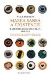 Marea sansa a existentei - Alice Roberts
