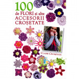 100 de flori si alte accesorii crosetate - Claire Crompton