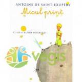 Micul print (necartonat) - Antoine de Saint-Exupery, Antoine de Saint-Exupery