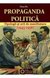 Propaganda politica. Tipologii si arii de manifestare (1945-1958) - Oana Ilie