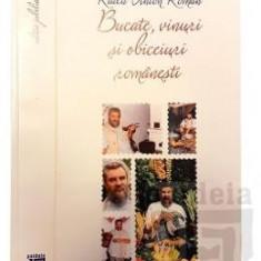 Bucate, vinuri si obiceiuri romanesti (ed. jubiliara) - Radu Anton Roman