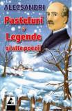 Pasteluri. Legende si alte poezii - Vasile Alecsandri, Vasile Alecsandri