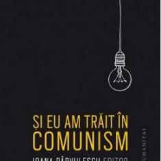 Si eu am trait in comunism - Ioana Parvulescu