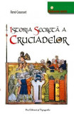 Istoria secreta a cruciadelor - Rene Gruosset