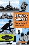 Toate intrebarile gresite. Vol1. Cine ar putea fi la ora asta? - Lemony Snicket