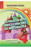 Sa pregatim rapid orice concurs de matematica - Clasa 4 - Gheorghe Adalbert Schneider