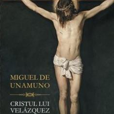 Cristul lui Velazquez - Miguel De Unamuno