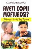 Aveti copii mofturosi? - Alexandre Dumas, Alexandre Dumas