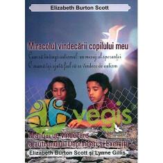 Miracolul vindecarii copilului meu - Elizabeth Burton Scott