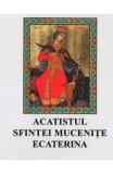 CD Acatistul Sfintei Mucenite Ecaterina